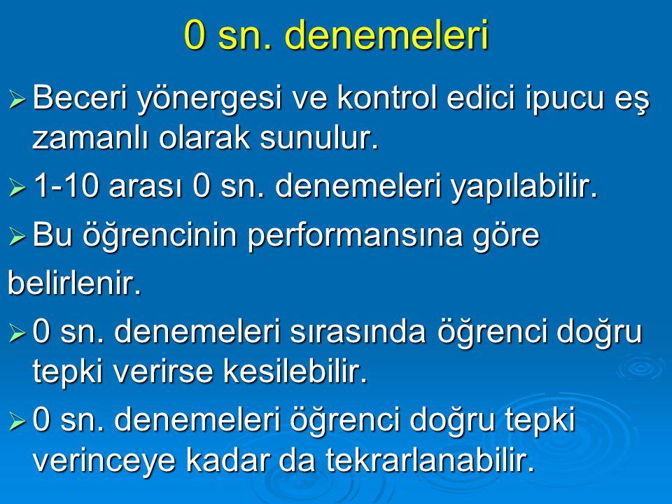 0 sn. denemeleri Beceri yönergesi ve kontrol edici ipucu eş zamanlı olarak sunulur. 1-10 arası 0 sn. denemeleri yapılabilir.