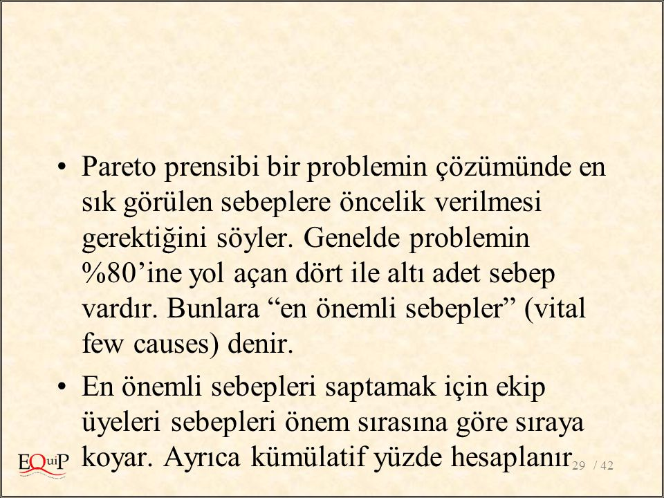 Pareto prensibi bir problemin çözümünde en sık görülen sebeplere öncelik verilmesi gerektiğini söyler. Genelde problemin %80'ine yol açan dört ile altı adet sebep vardır. Bunlara en önemli sebepler (vital few causes) denir.