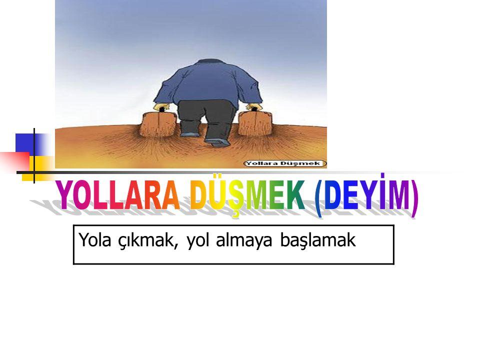 YOLLARA DÜŞMEK (DEYİM)