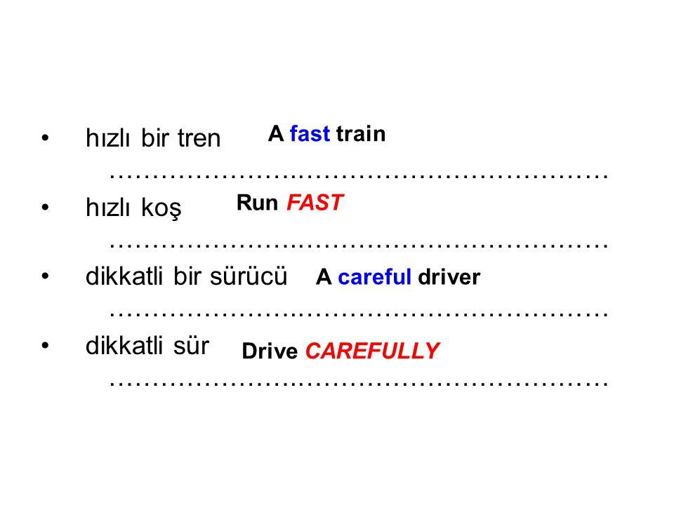hızlı bir tren ………………….……………………………… hızlı koş ………………….………………………………