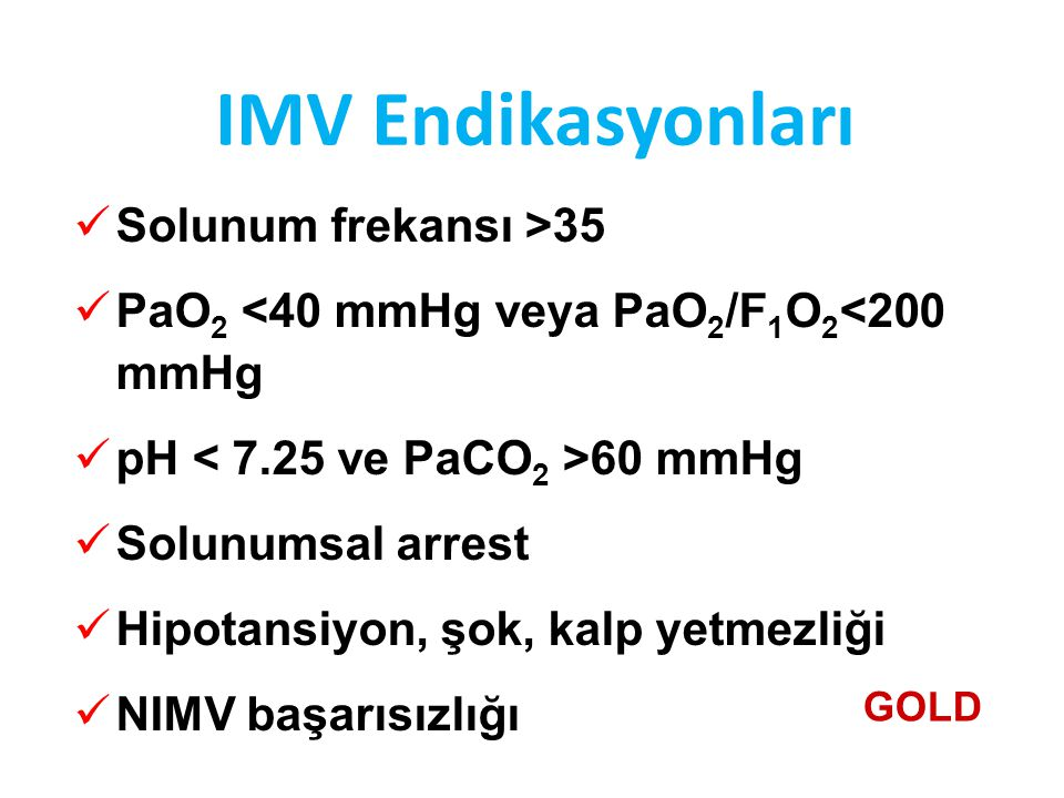 IMV Endikasyonları Solunum frekansı >35