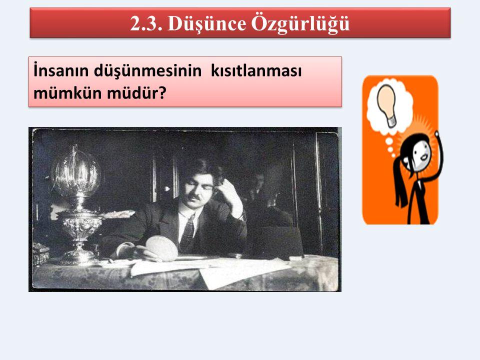 2.3. Düşünce Özgürlüğü İnsanın düşünmesinin kısıtlanması mümkün müdür