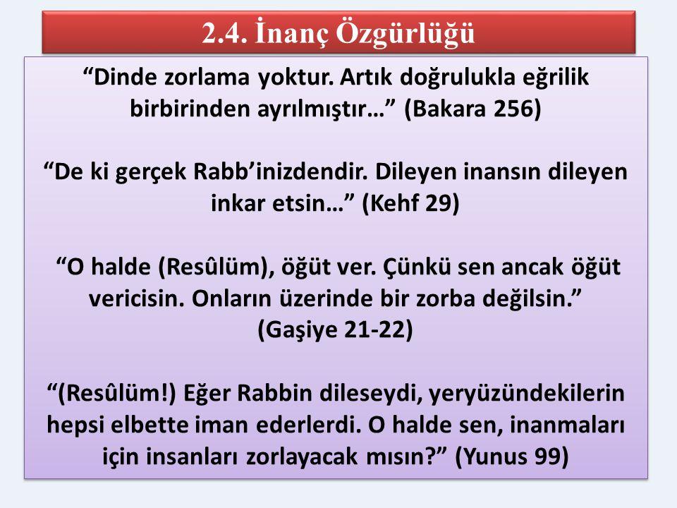 2.4. İnanç Özgürlüğü Dinde zorlama yoktur. Artık doğrulukla eğrilik birbirinden ayrılmıştır… (Bakara 256)