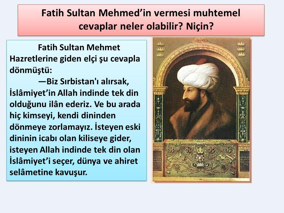 Fatih Sultan Mehmed'in vermesi muhtemel cevaplar neler olabilir Niçin