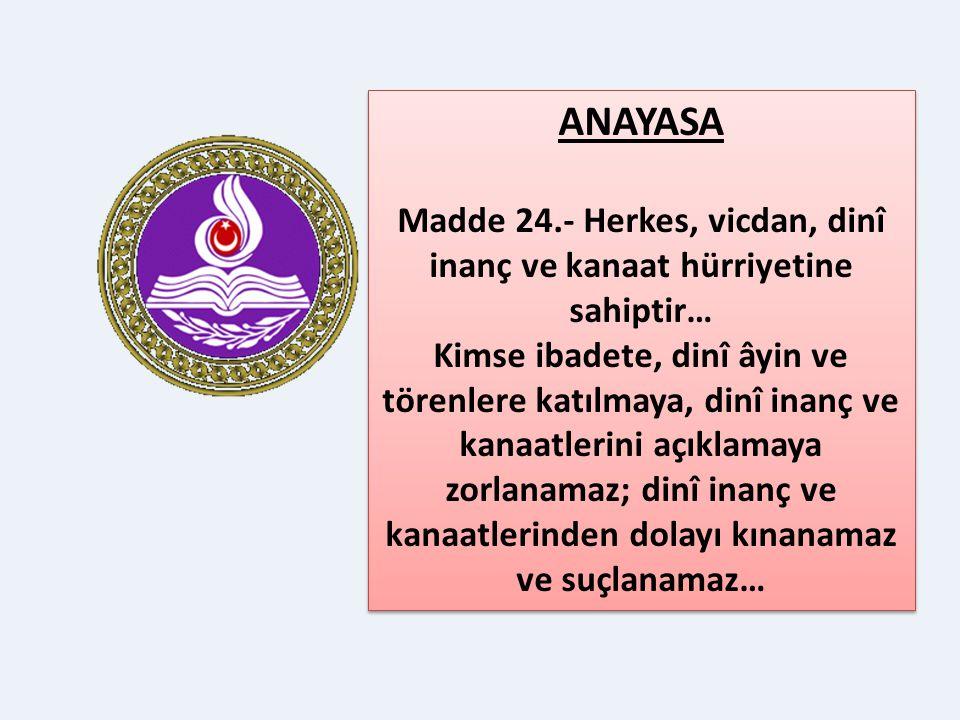 Madde 24.- Herkes, vicdan, dinî inanç ve kanaat hürriyetine sahiptir…