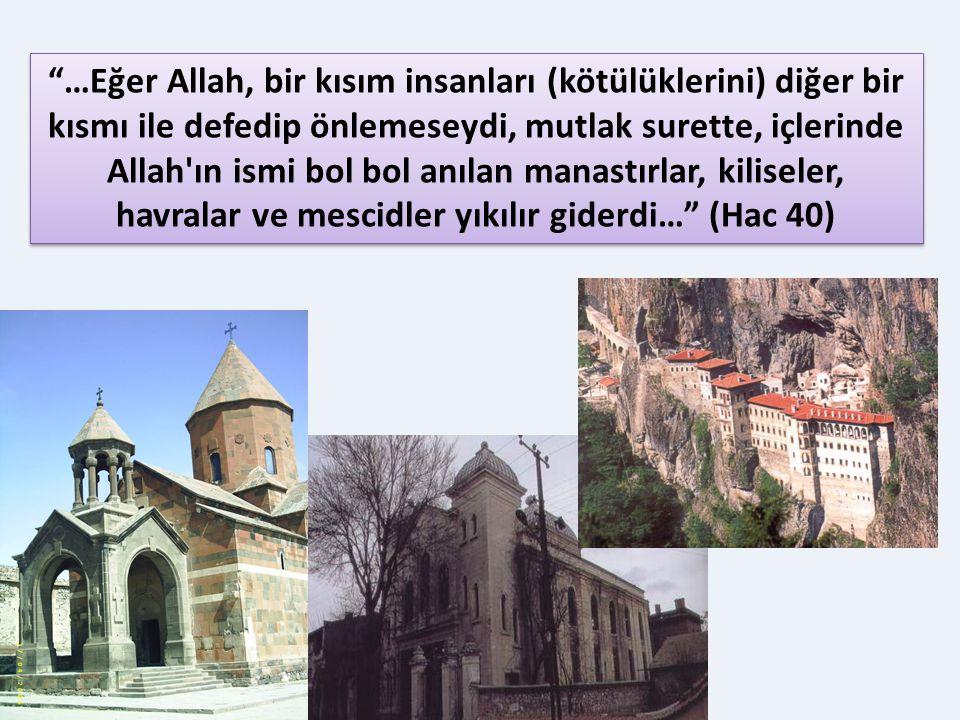 …Eğer Allah, bir kısım insanları (kötülüklerini) diğer bir kısmı ile defedip önlemeseydi, mutlak surette, içlerinde Allah ın ismi bol bol anılan manastırlar, kiliseler, havralar ve mescidler yıkılır giderdi… (Hac 40)