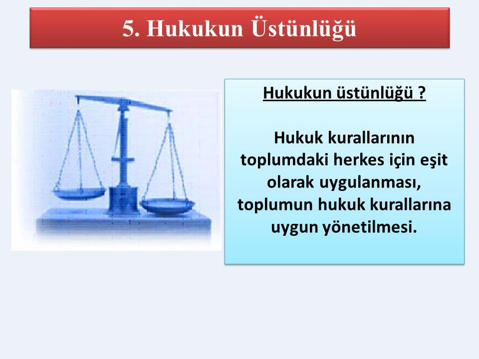 5. Hukukun Üstünlüğü Hukukun üstünlüğü
