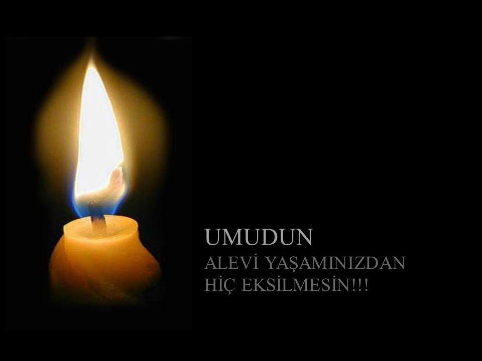 UMUDUN ALEVİ YAŞAMINIZDAN HİÇ EKSİLMESİN!!!