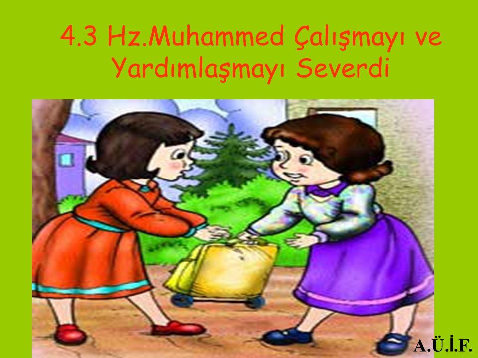 4.3 Hz.Muhammed Çalışmayı ve Yardımlaşmayı Severdi