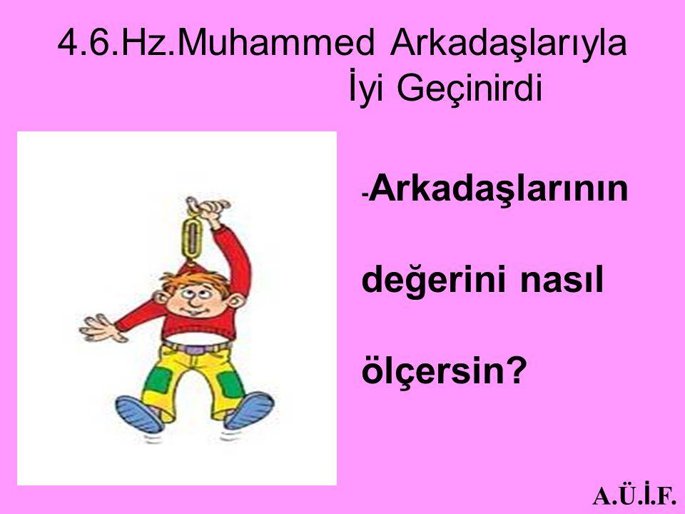 4.6.Hz.Muhammed Arkadaşlarıyla İyi Geçinirdi