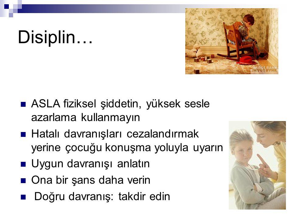 Disiplin… ASLA fiziksel şiddetin, yüksek sesle azarlama kullanmayın