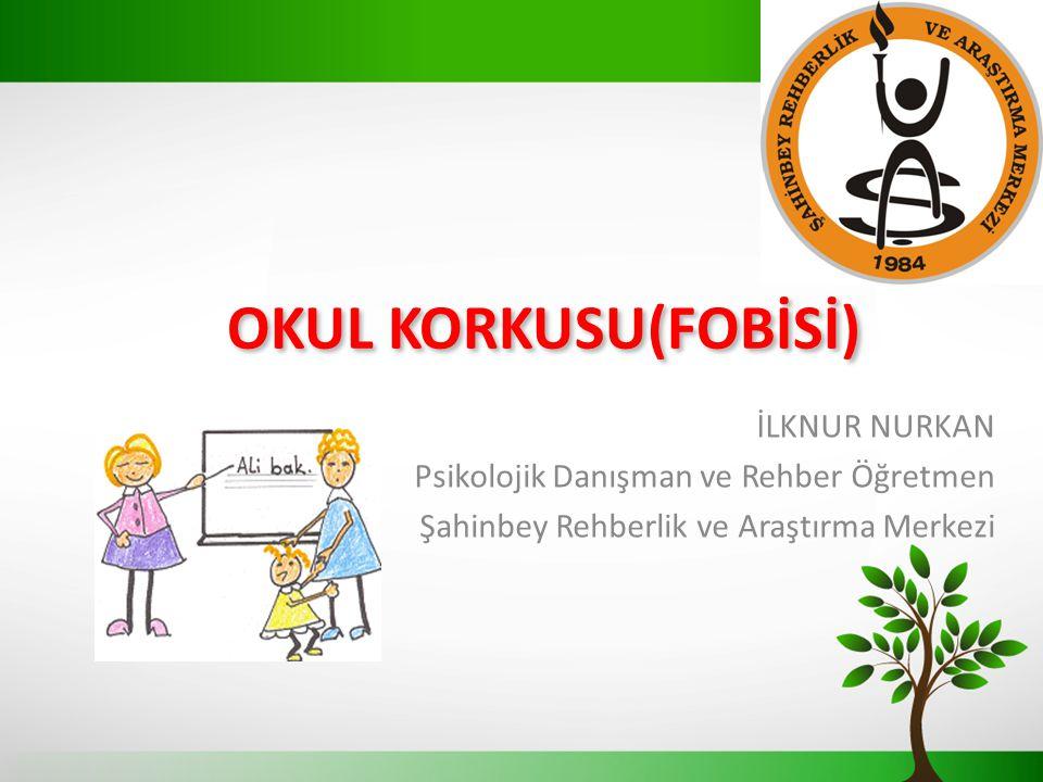 OKUL KORKUSU(FOBİSİ) İLKNUR NURKAN