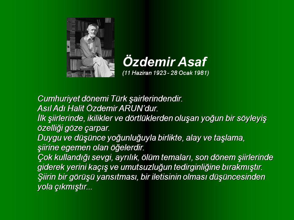 Özdemir Asaf Cumhuriyet dönemi Türk şairlerindendir.