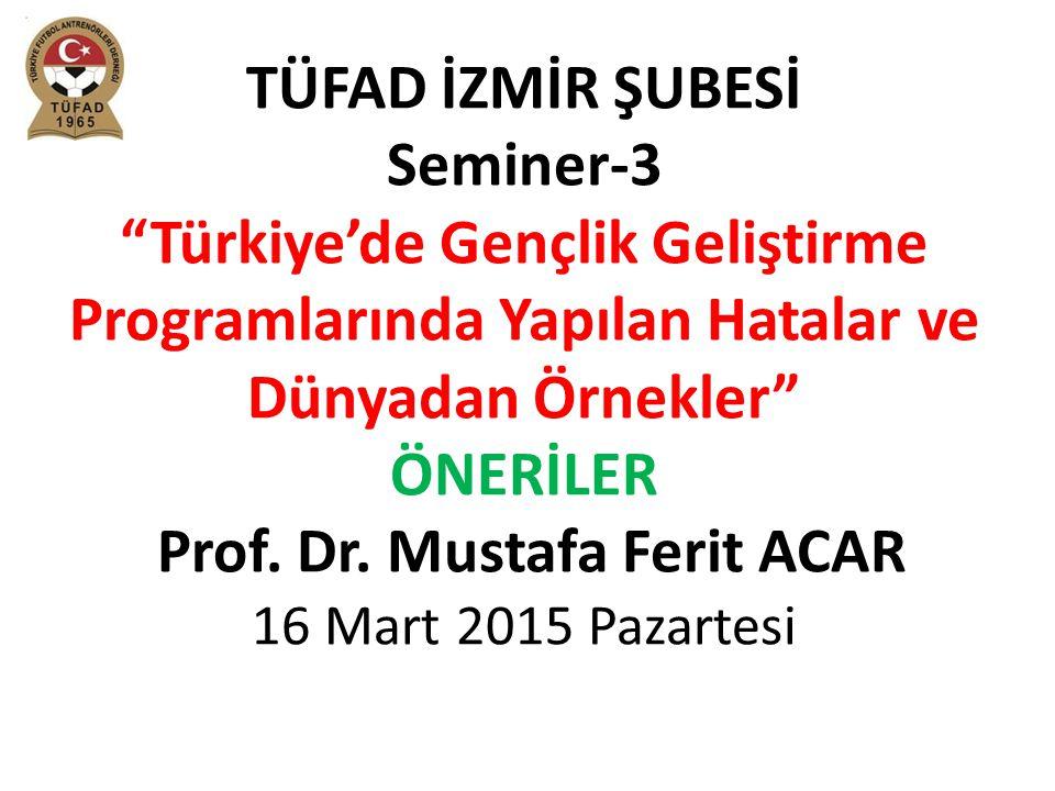TÜFAD İZMİR ŞUBESİ Seminer-3 Türkiye'de Gençlik Geliştirme Programlarında Yapılan Hatalar ve Dünyadan Örnekler ÖNERİLER Prof.