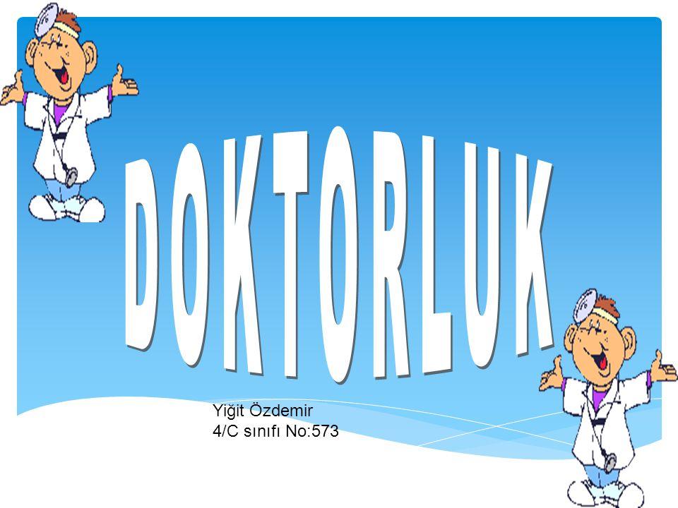 DOKTORLUK Yiğit Özdemir 4/C sınıfı No:573