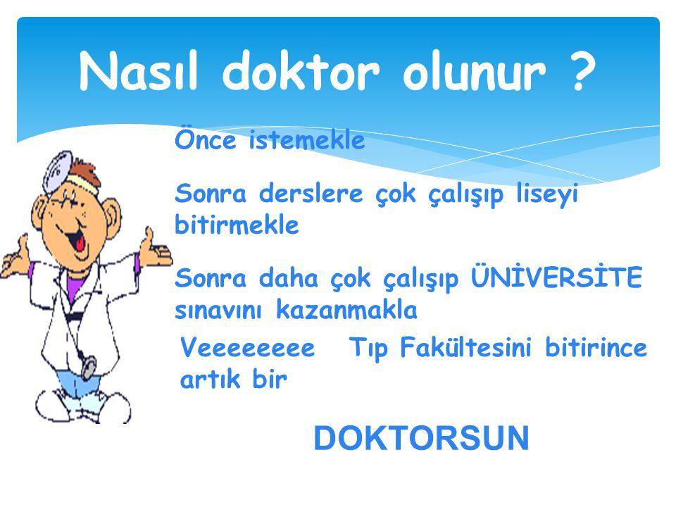 Nasıl doktor olunur DOKTORSUN Önce istemekle