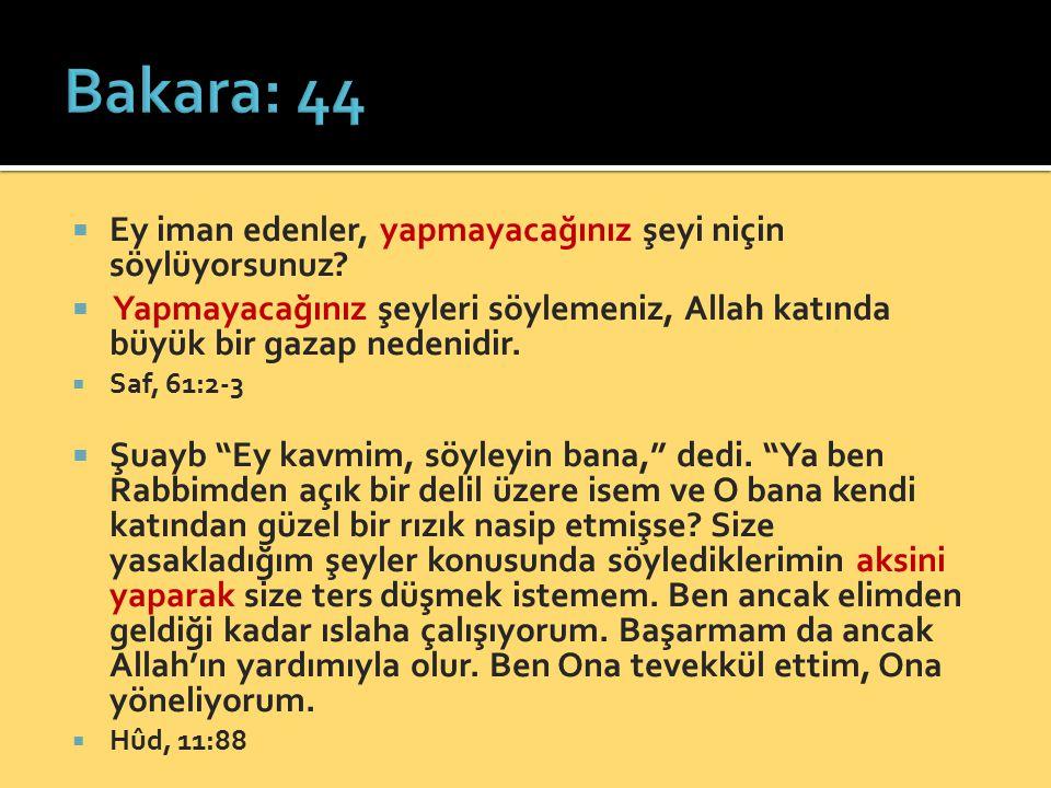 Bakara: 44 Ey iman edenler, yapmayacağınız şeyi niçin söylüyorsunuz