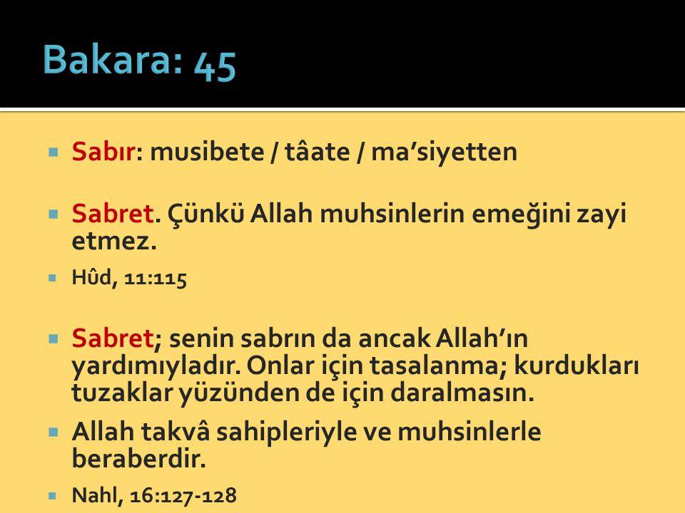Bakara: 45 Sabır: musibete / tâate / ma'siyetten