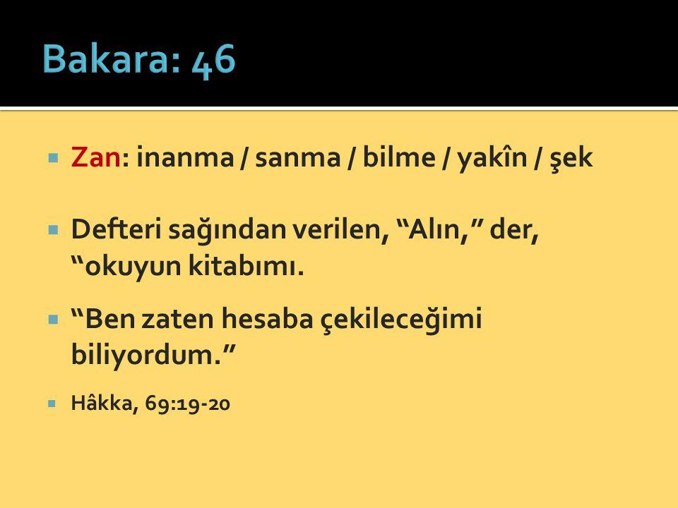 Bakara: 46 Zan: inanma / sanma / bilme / yakîn / şek
