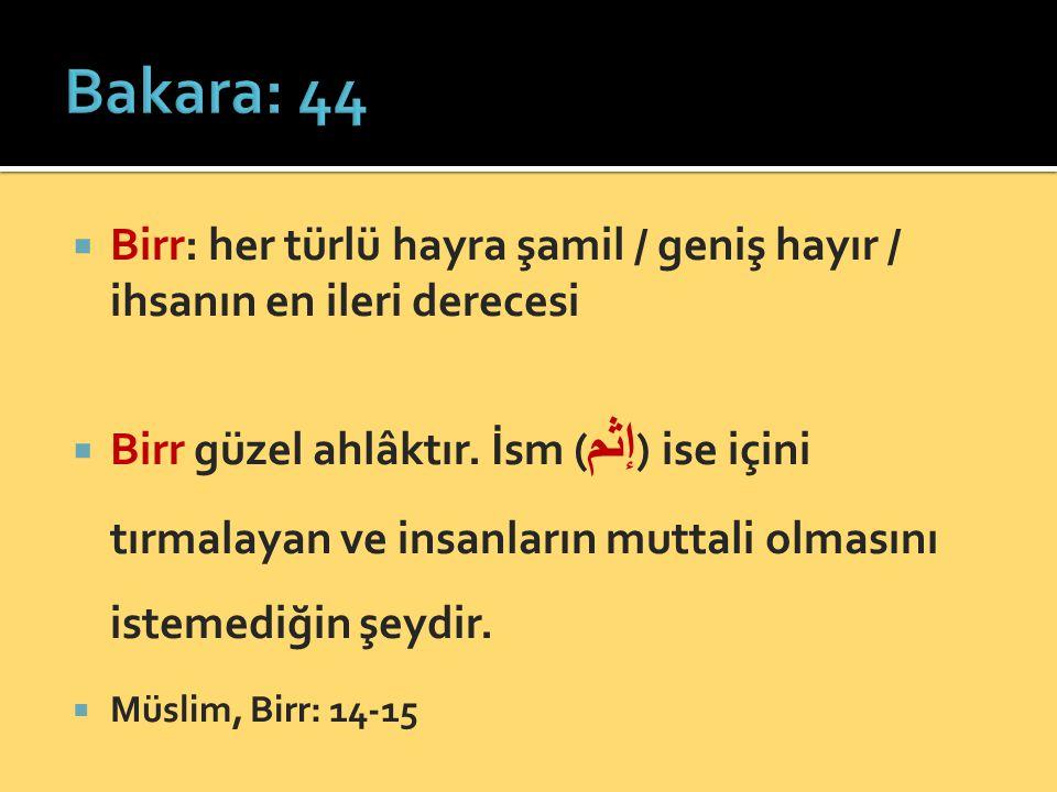 Bakara: 44 Birr: her türlü hayra şamil / geniş hayır / ihsanın en ileri derecesi.