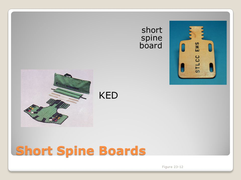 short spine board KED Figure 23-12 Short Spine Boards Figure 23-12