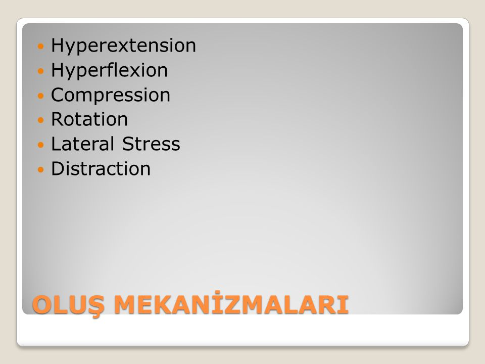 OLUŞ MEKANİZMALARI Hyperextension Hyperflexion Compression Rotation