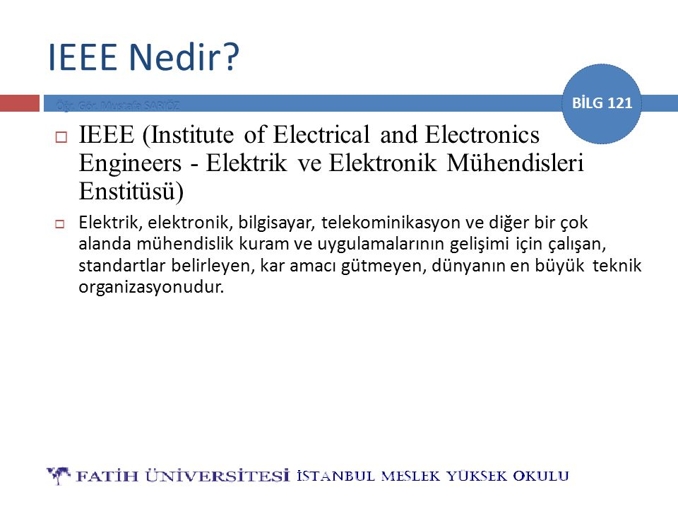 IEEE Nedir IEEE (Institute of Electrical and Electronics Engineers - Elektrik ve Elektronik Mühendisleri Enstitüsü)