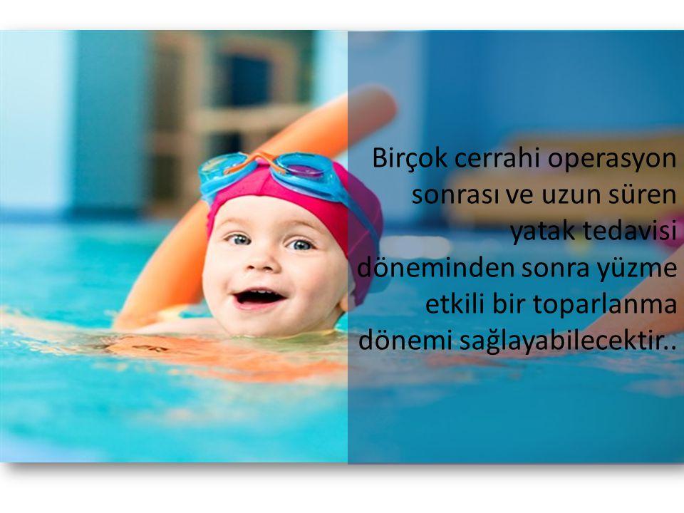 Birçok cerrahi operasyon sonrası ve uzun süren yatak tedavisi döneminden sonra yüzme etkili bir toparlanma dönemi sağlayabilecektir..