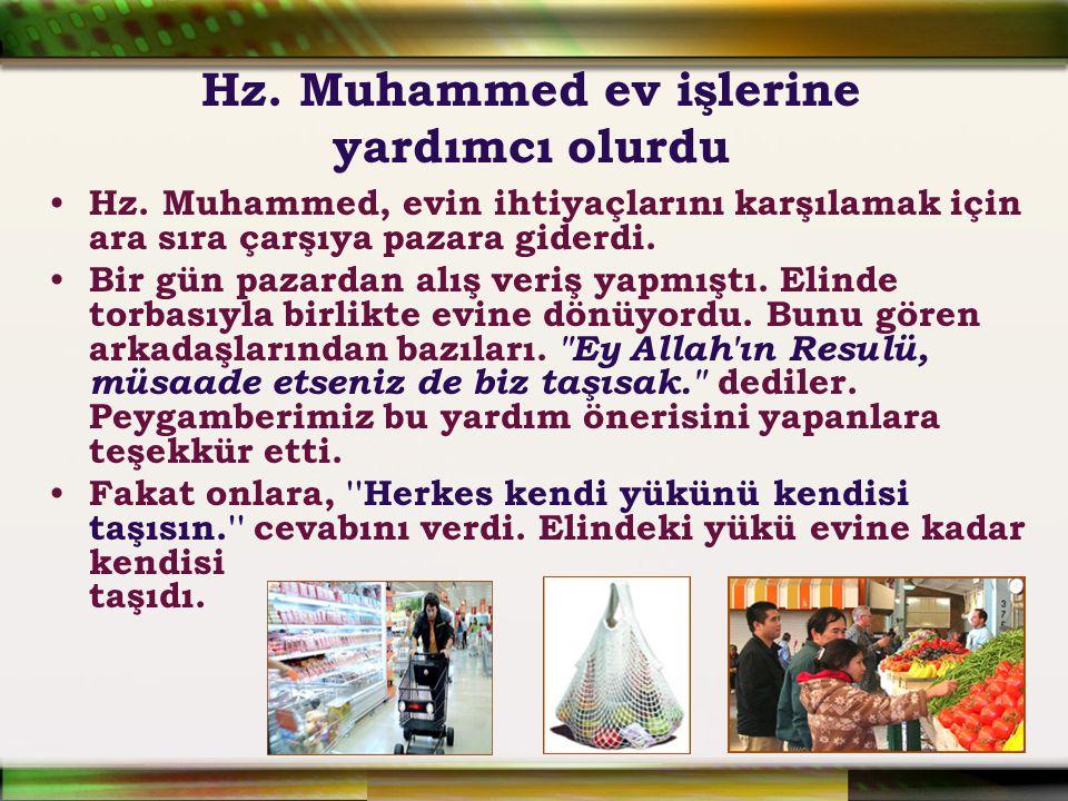 Hz. Muhammed ev işlerine yardımcı olurdu