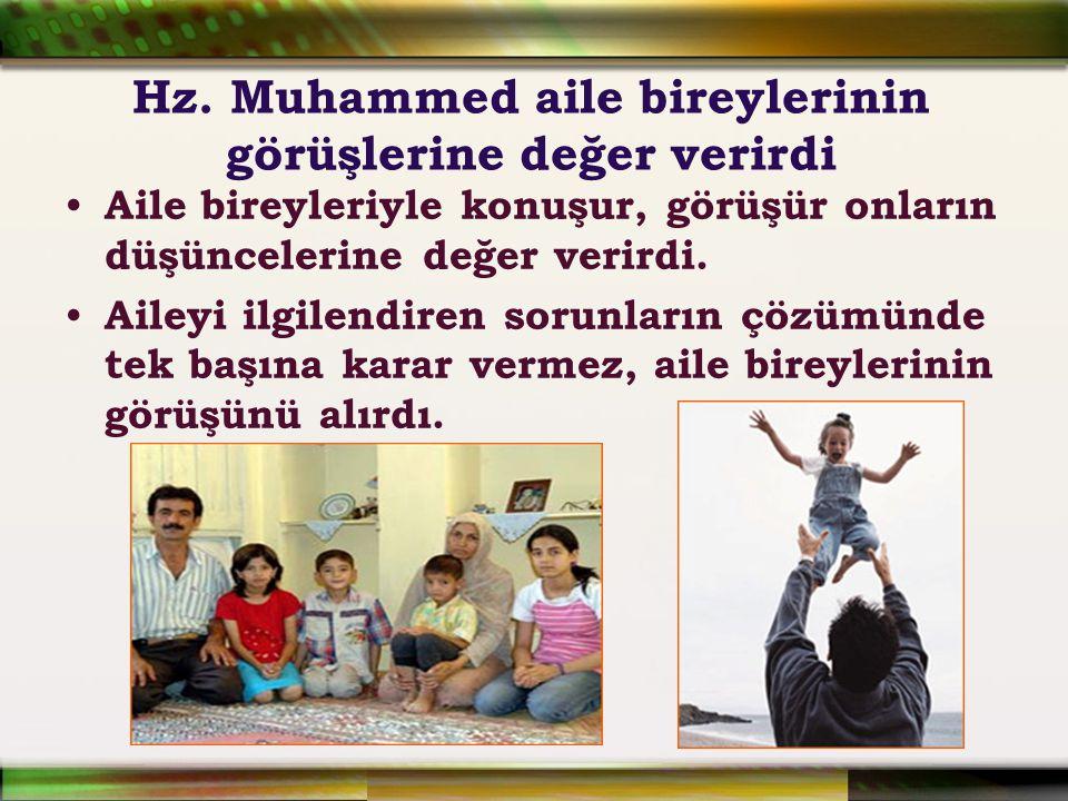 Hz. Muhammed aile bireylerinin görüşlerine değer verirdi