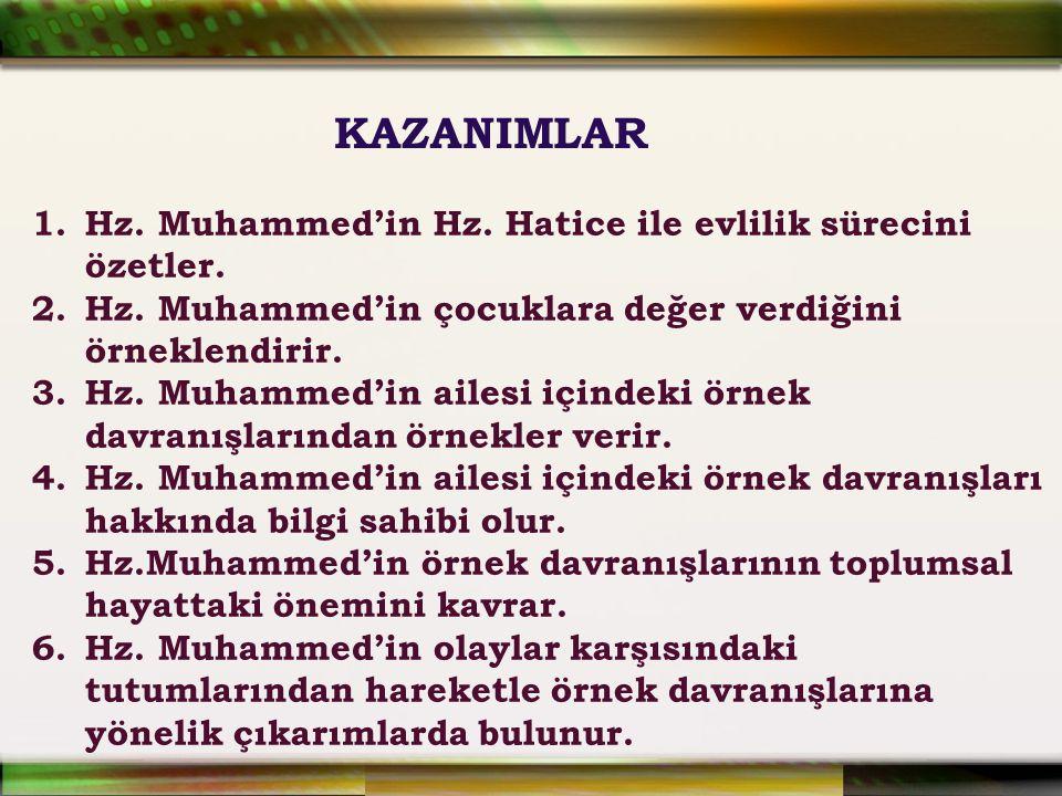 KAZANIMLAR Hz. Muhammed'in Hz. Hatice ile evlilik sürecini özetler.