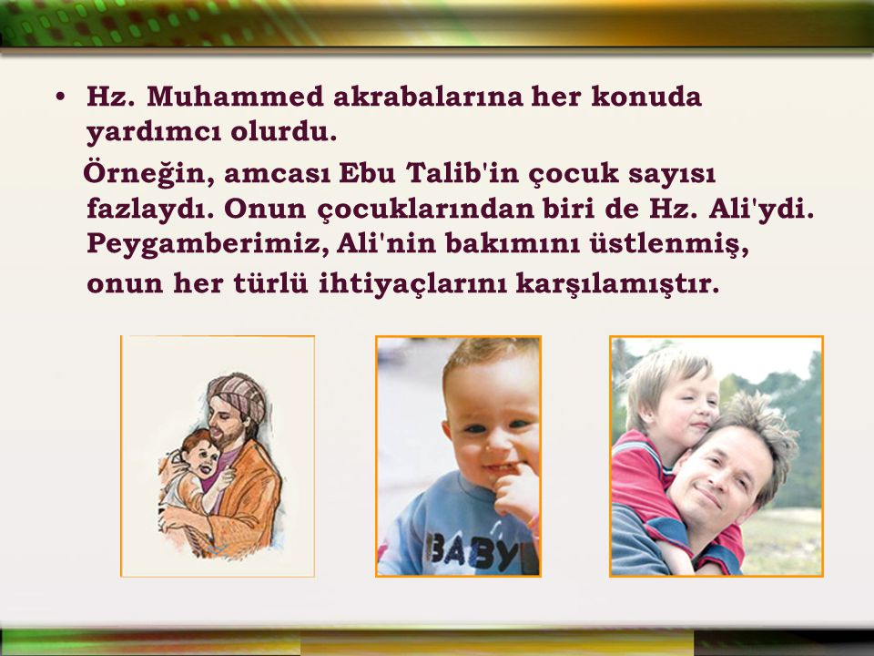 Hz. Muhammed akrabalarına her konuda yardımcı olurdu.