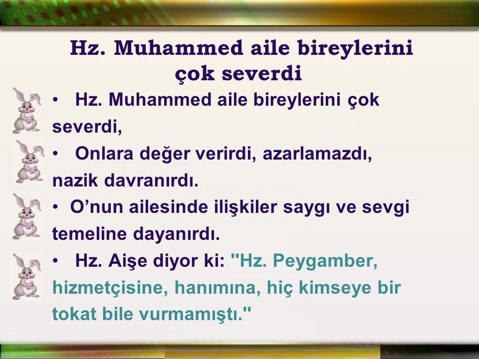 Hz. Muhammed aile bireylerini çok severdi