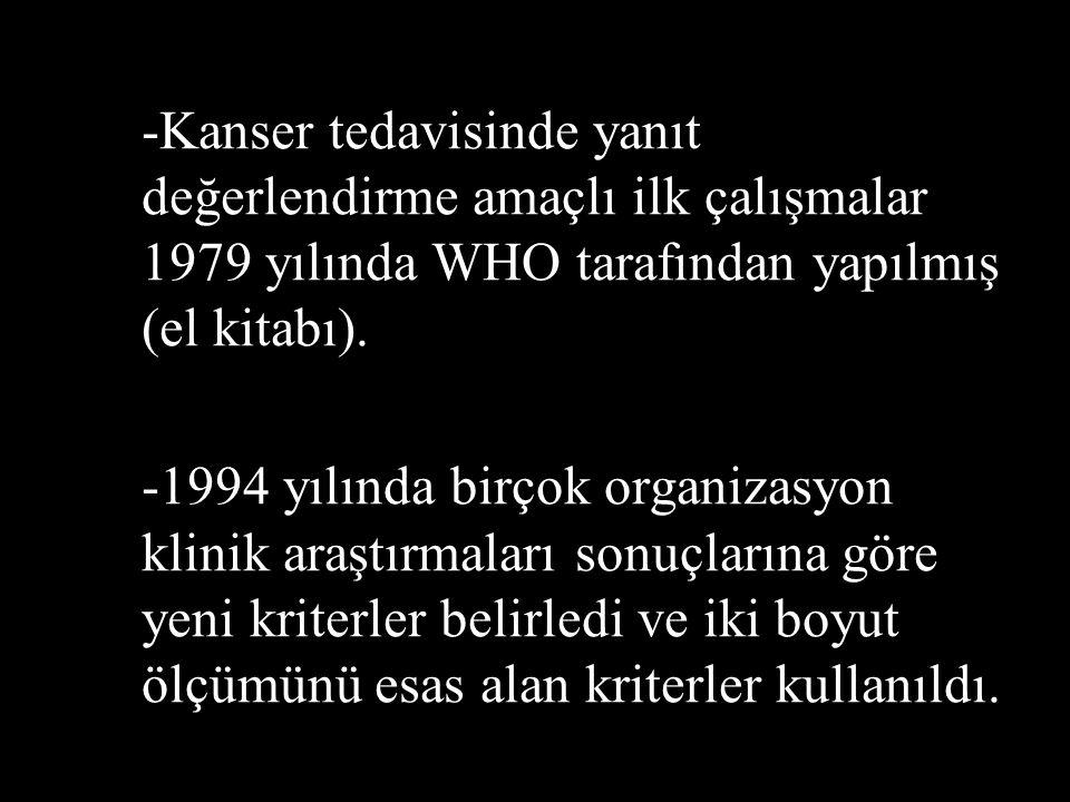 -Kanser tedavisinde yanıt değerlendirme amaçlı ilk çalışmalar 1979 yılında WHO tarafından yapılmış (el kitabı).