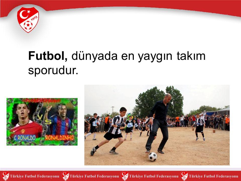 Futbol, dünyada en yaygın takım sporudur.