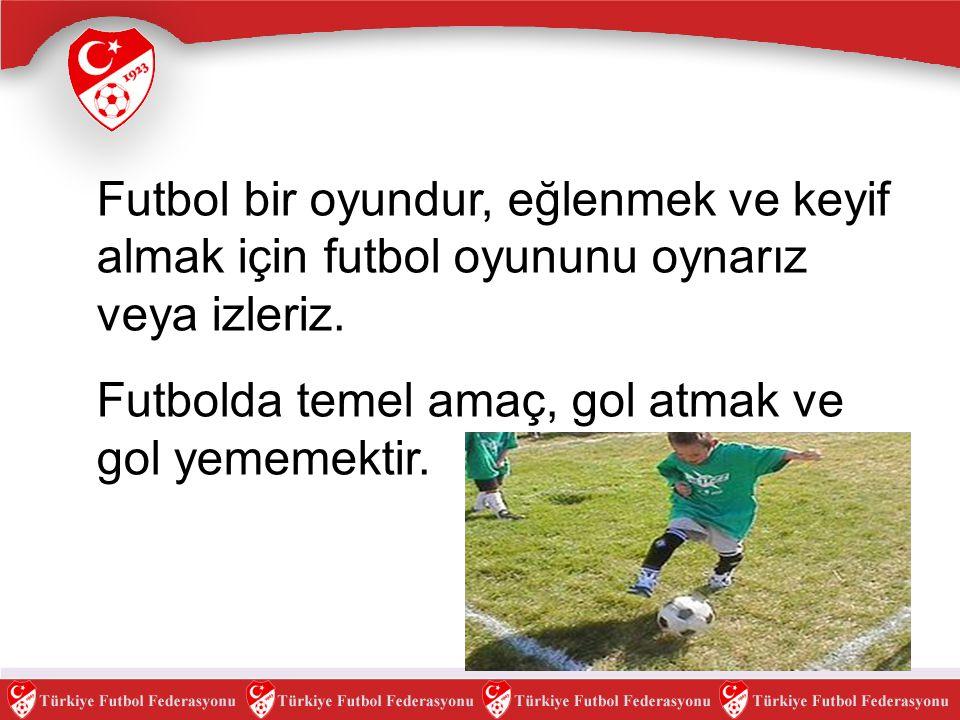 Futbolda temel amaç, gol atmak ve gol yememektir.