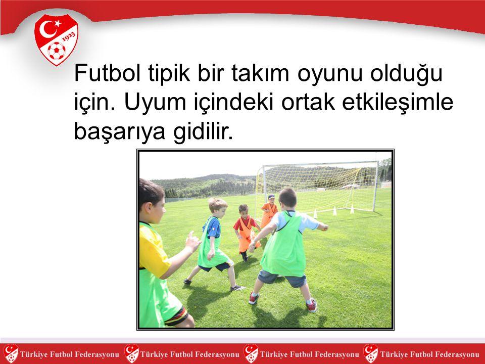 Futbol tipik bir takım oyunu olduğu için