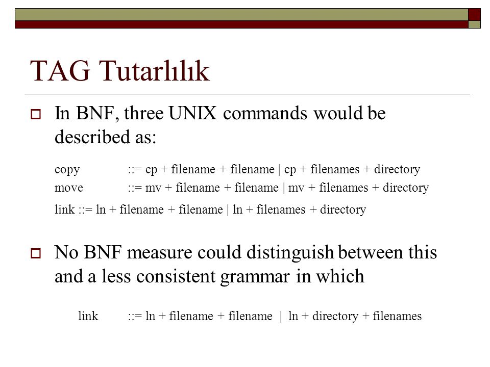 TAG Tutarlılık In BNF, three UNIX commands would be described as: