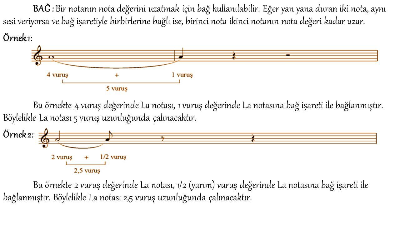 BAĞ : Bir notanın nota değerini uzatmak için bağ kullanılabilir