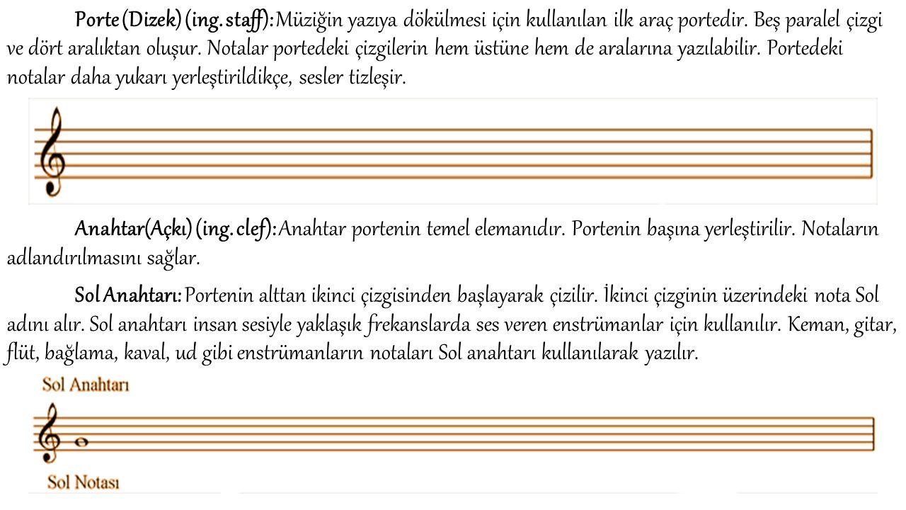 Porte (Dizek) (ing. staff): Müziğin yazıya dökülmesi için kullanılan ilk araç portedir.