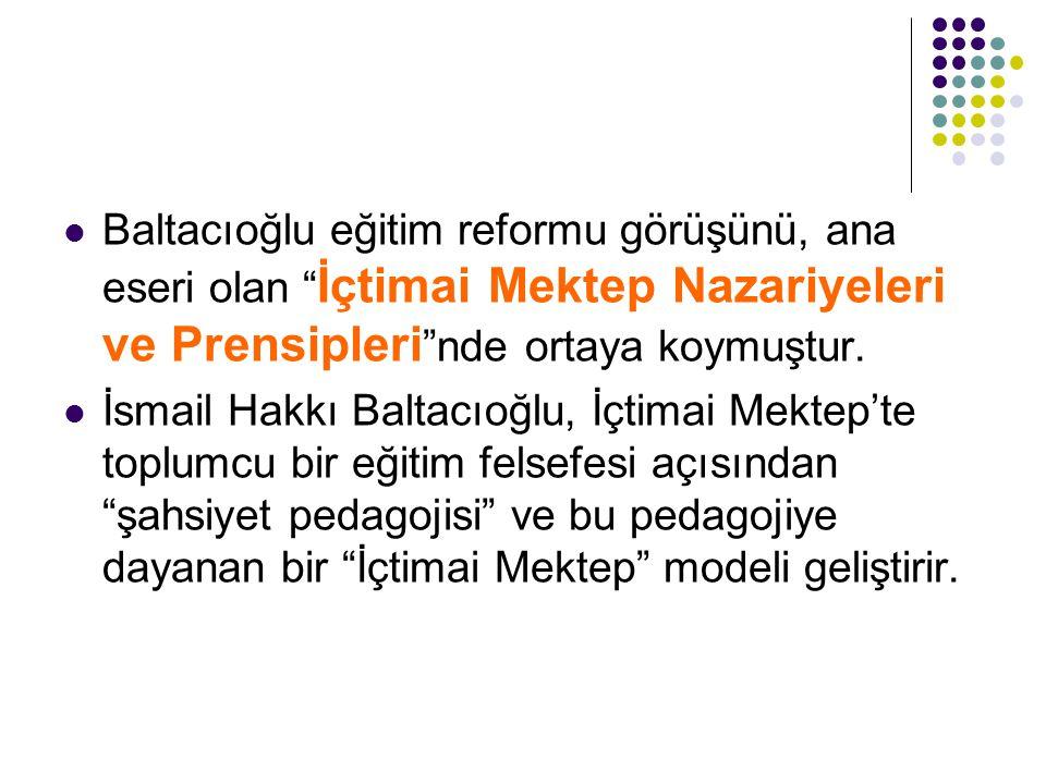 Baltacıoğlu eğitim reformu görüşünü, ana eseri olan İçtimai Mektep Nazariyeleri ve Prensipleri nde ortaya koymuştur.