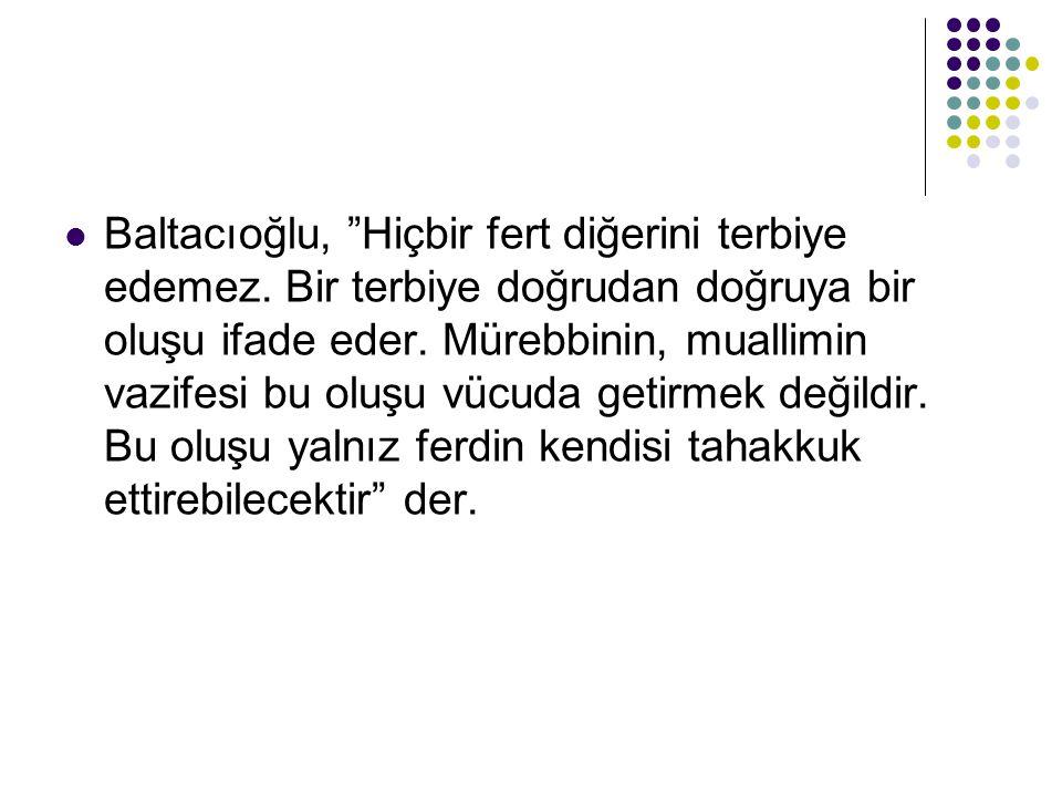 Baltacıoğlu, Hiçbir fert diğerini terbiye edemez