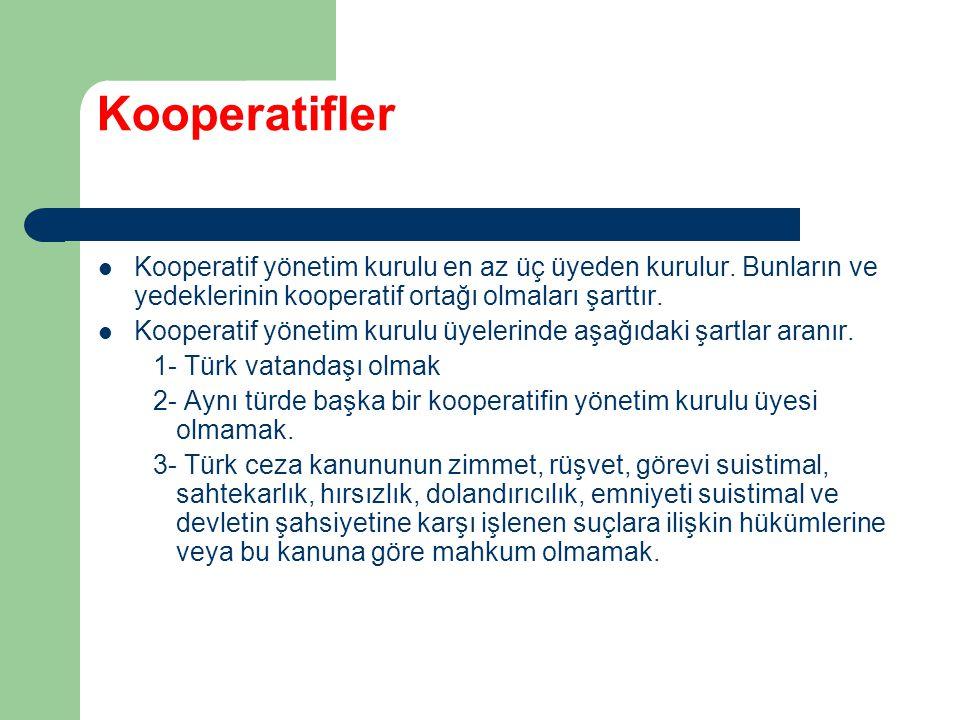 Kooperatifler Kooperatif yönetim kurulu en az üç üyeden kurulur. Bunların ve yedeklerinin kooperatif ortağı olmaları şarttır.