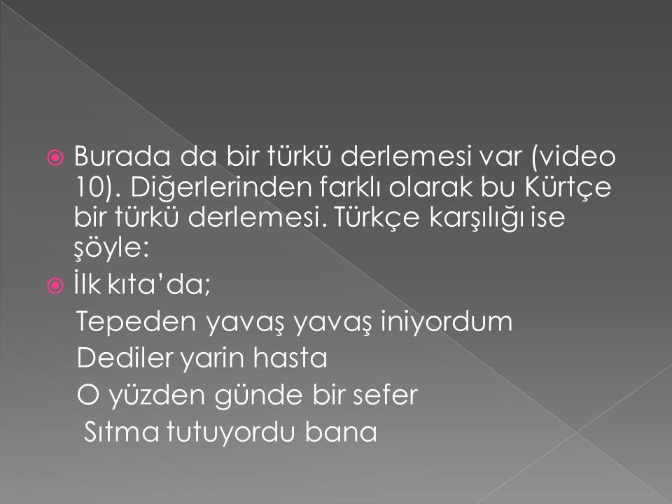 Burada da bir türkü derlemesi var (video 10)
