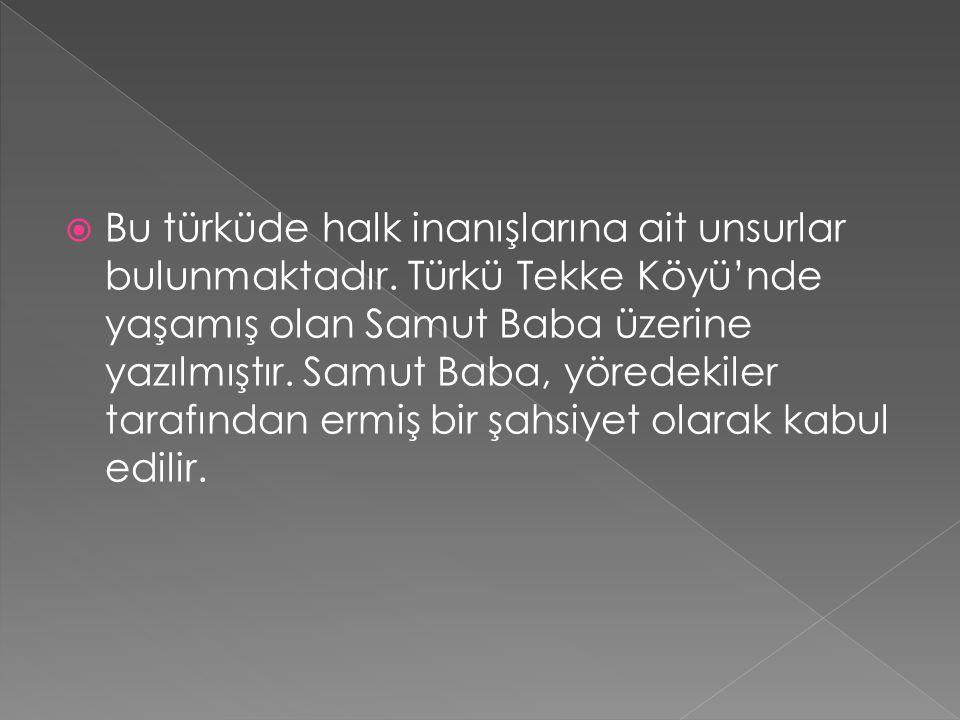 Bu türküde halk inanışlarına ait unsurlar bulunmaktadır