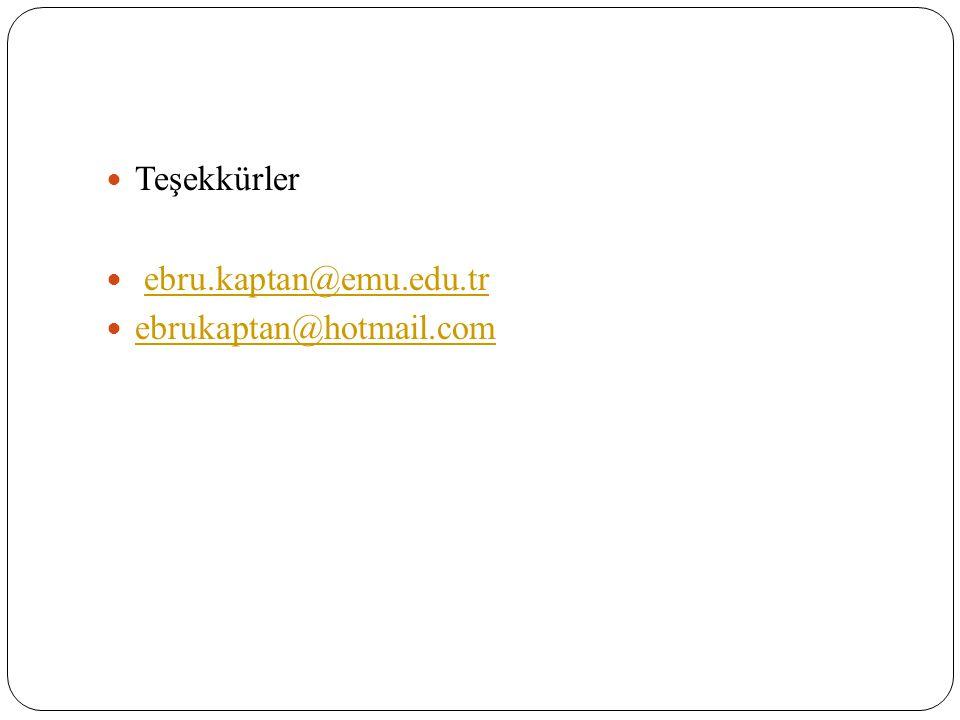 Teşekkürler ebru.kaptan@emu.edu.tr ebrukaptan@hotmail.com