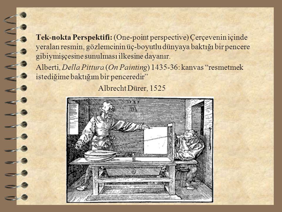 Tek-nokta Perspektifi: (One-point perspective) Çerçevenin içinde yeralan resmin, gözlemcinin üç-boyutlu dünyaya baktığı bir pencere gibiymişçesine sunulması ilkesine dayanır.