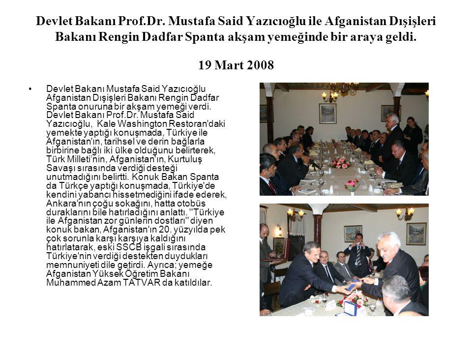 Devlet Bakanı Prof.Dr. Mustafa Said Yazıcıoğlu ile Afganistan Dışişleri Bakanı Rengin Dadfar Spanta akşam yemeğinde bir araya geldi. 19 Mart 2008