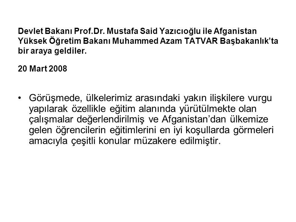 Devlet Bakanı Prof.Dr. Mustafa Said Yazıcıoğlu ile Afganistan Yüksek Öğretim Bakanı Muhammed Azam TATVAR Başbakanlık'ta bir araya geldiler. 20 Mart 2008