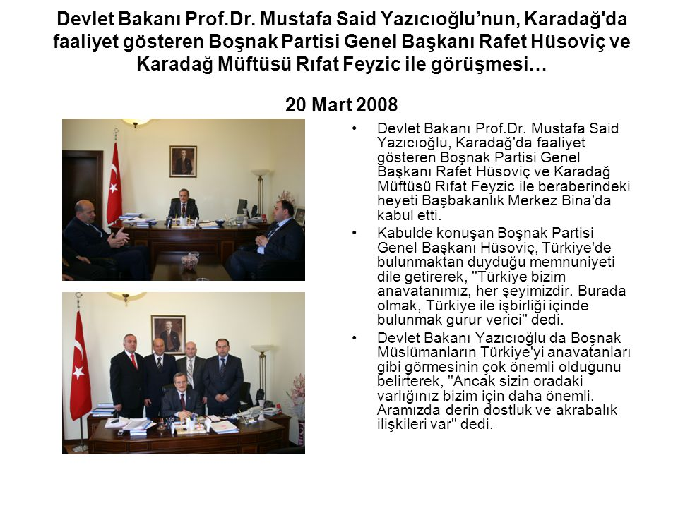 Devlet Bakanı Prof.Dr. Mustafa Said Yazıcıoğlu'nun, Karadağ da faaliyet gösteren Boşnak Partisi Genel Başkanı Rafet Hüsoviç ve Karadağ Müftüsü Rıfat Feyzic ile görüşmesi… 20 Mart 2008